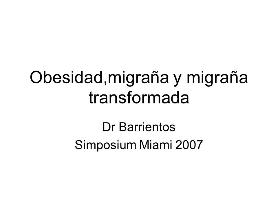Obesidad,migraña y migraña transformada Dr Barrientos Simposium Miami 2007