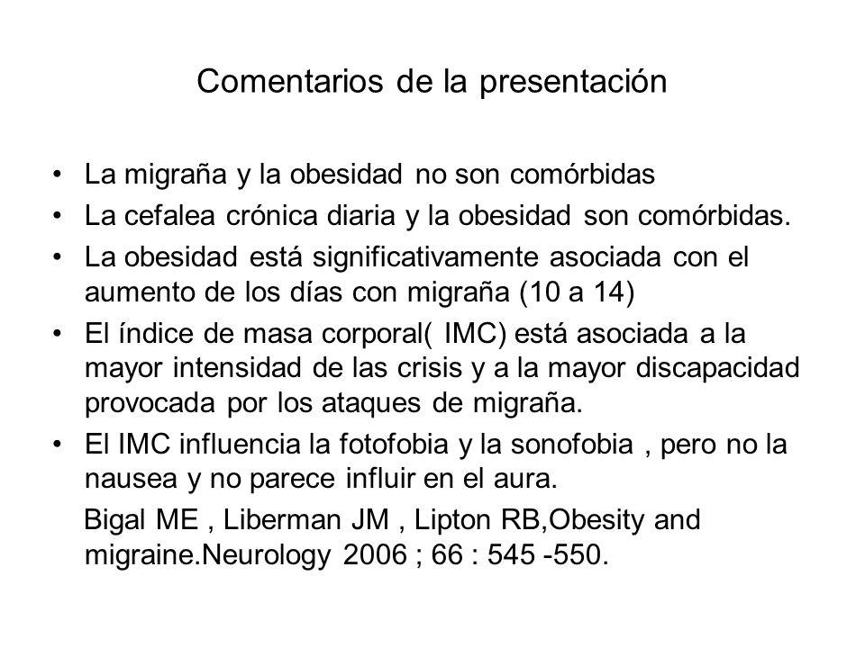 Comentarios de la presentación La migraña y la obesidad no son comórbidas La cefalea crónica diaria y la obesidad son comórbidas. La obesidad está sig