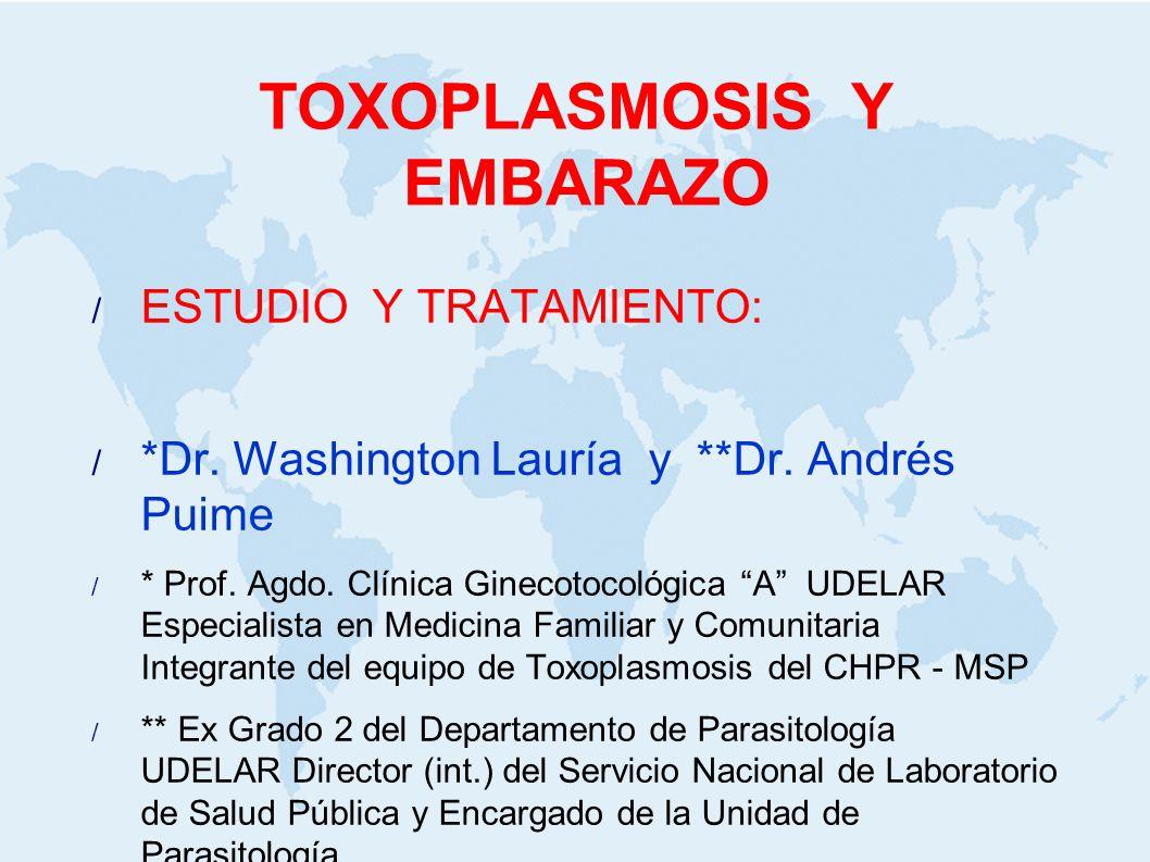 TOXOPLASMOSIS Y EMBARAZO ESTUDIO Y TRATAMIENTO: *Dr. Washington Lauría y **Dr. Andrés Puime * Prof. Agdo. Clínica Ginecotocológica A UDELAR Especialis