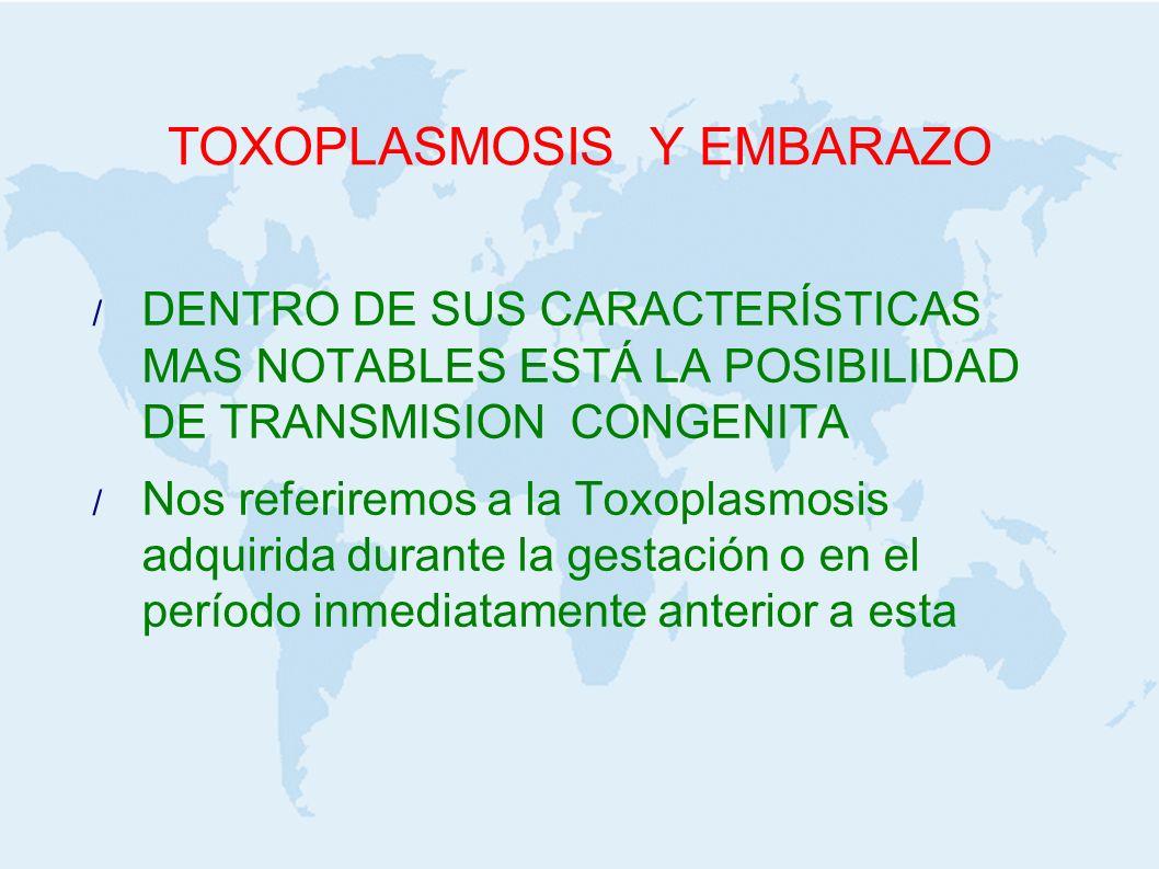 TOXOPLASMOSIS Y EMBARAZO / 35 a 40 % de las mujeres susceptibles contraen la enfermedad en la edad reproductiva.
