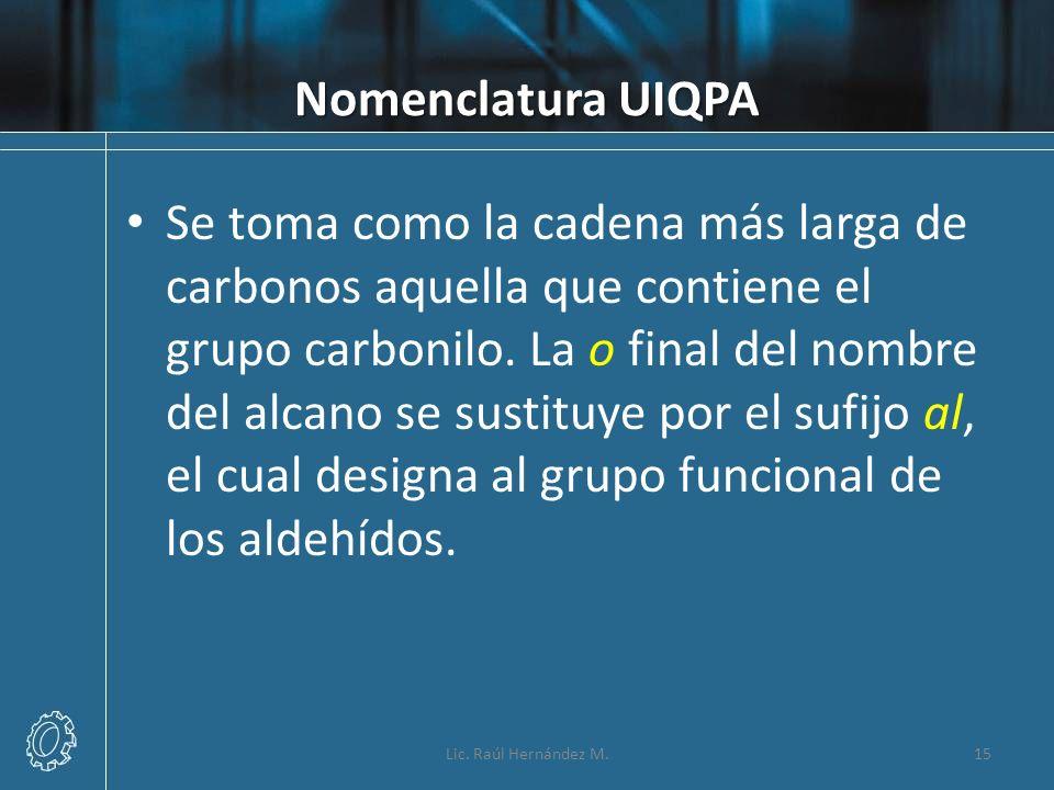 Nomenclatura UIQPA Se toma como la cadena más larga de carbonos aquella que contiene el grupo carbonilo. La o final del nombre del alcano se sustituye