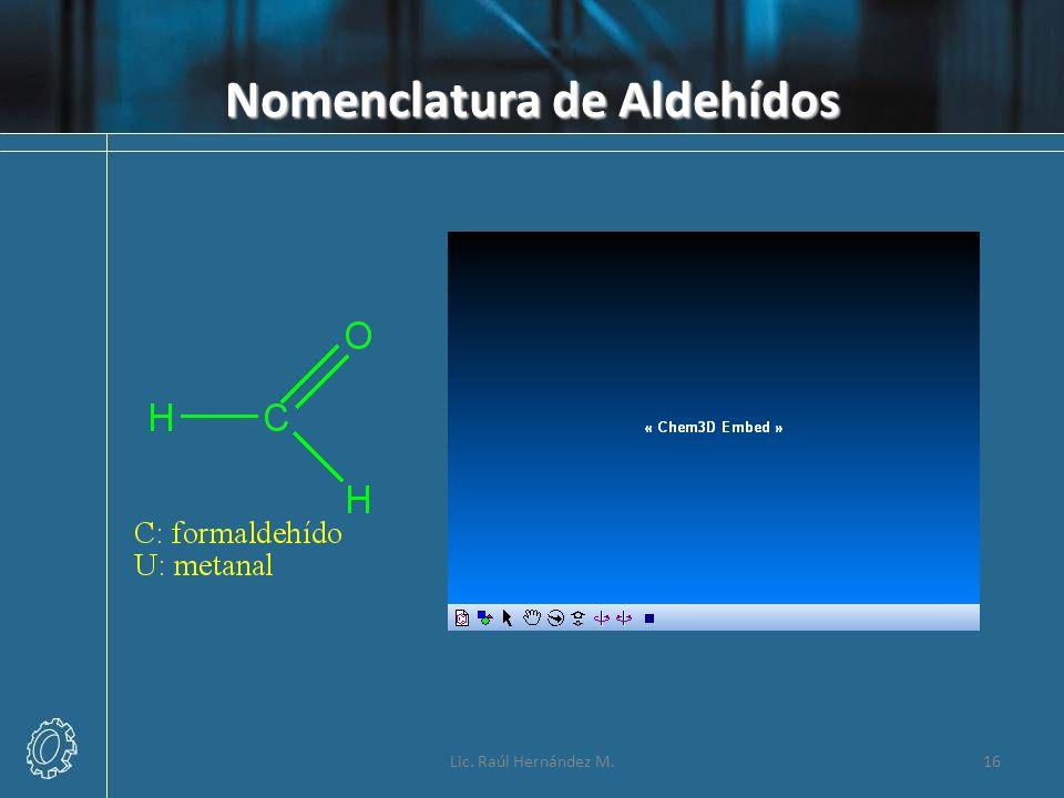 Nomenclatura de Aldehídos 16Lic. Raúl Hernández M.