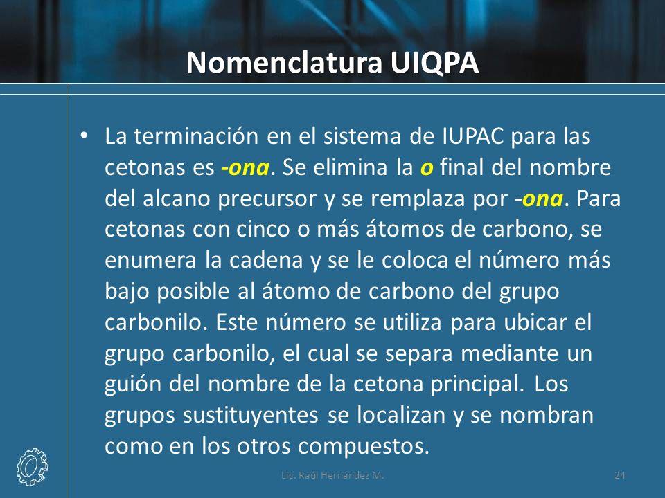 Nomenclatura UIQPA La terminación en el sistema de IUPAC para las cetonas es -ona. Se elimina la o final del nombre del alcano precursor y se remplaza