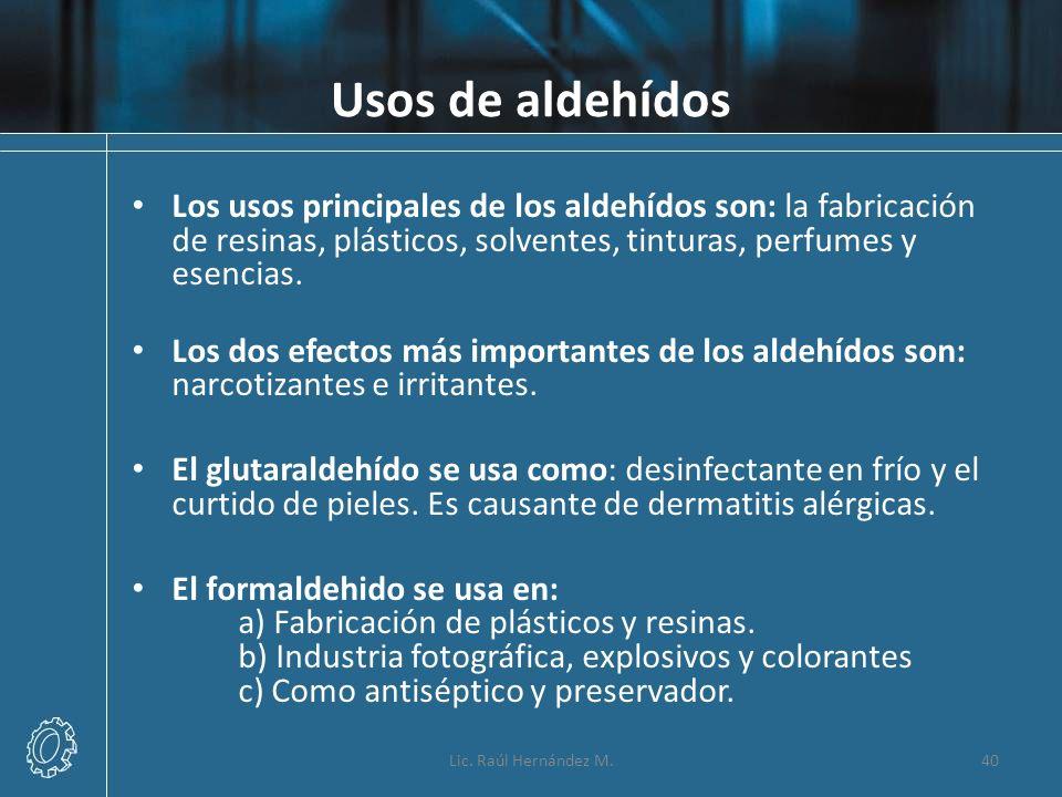 Usos de aldehídos Los usos principales de los aldehídos son: la fabricación de resinas, plásticos, solventes, tinturas, perfumes y esencias. Los dos e