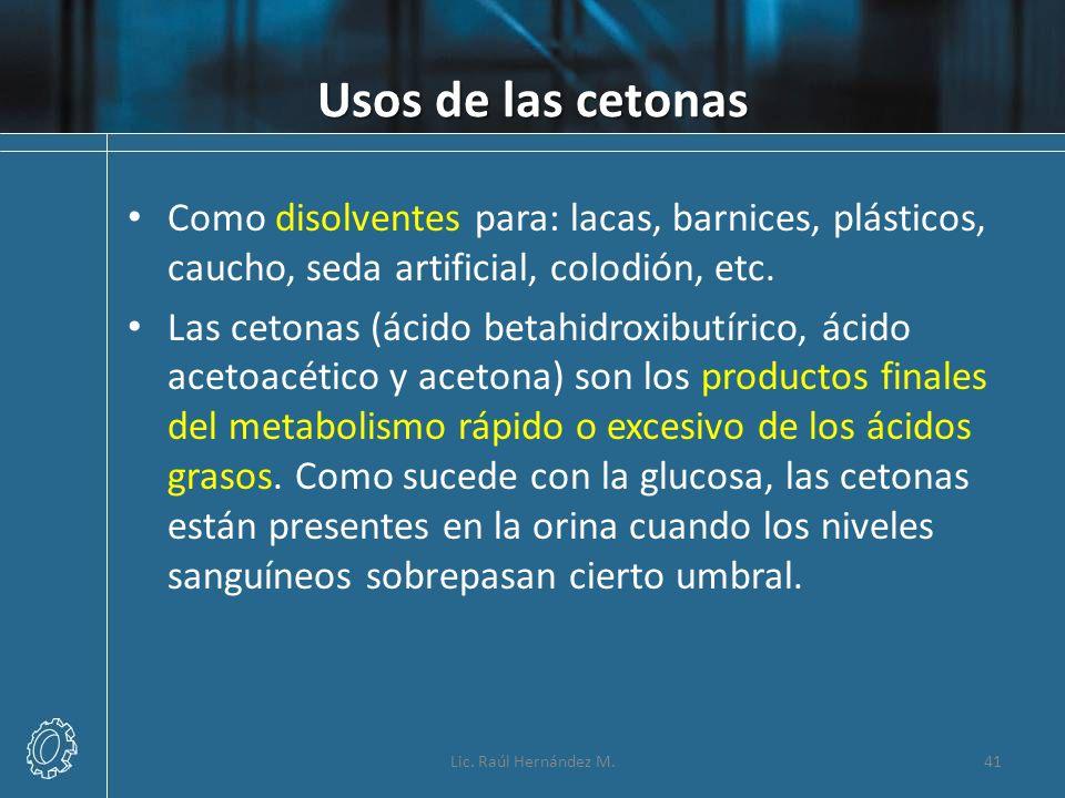 Usos de las cetonas Como disolventes para: lacas, barnices, plásticos, caucho, seda artificial, colodión, etc. Las cetonas (ácido betahidroxibutírico,