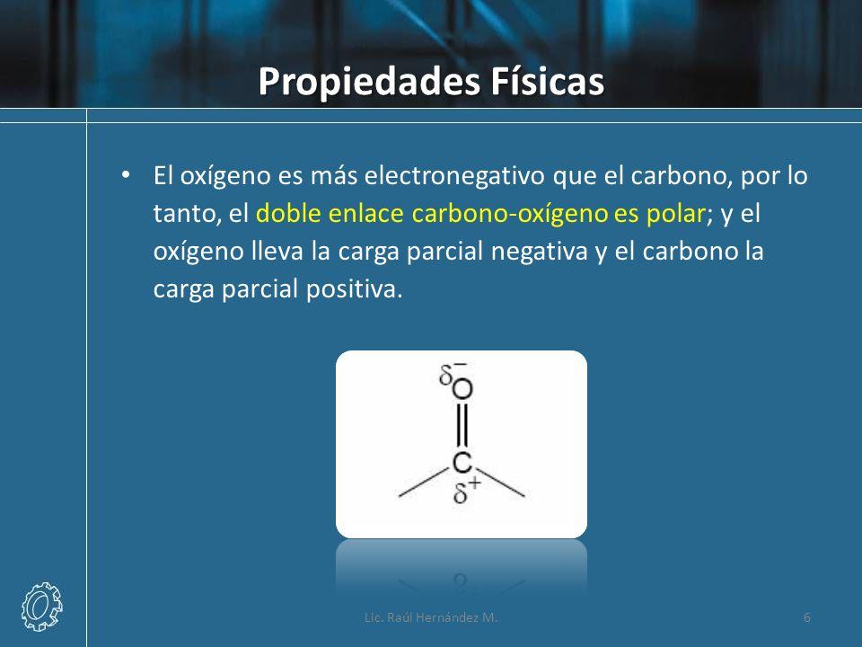 Propiedades Físicas El oxígeno es más electronegativo que el carbono, por lo tanto, el doble enlace carbono-oxígeno es polar; y el oxígeno lleva la ca