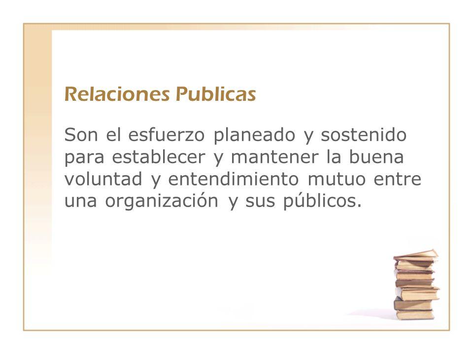 Relaciones Publicas Son el esfuerzo planeado y sostenido para establecer y mantener la buena voluntad y entendimiento mutuo entre una organización y s
