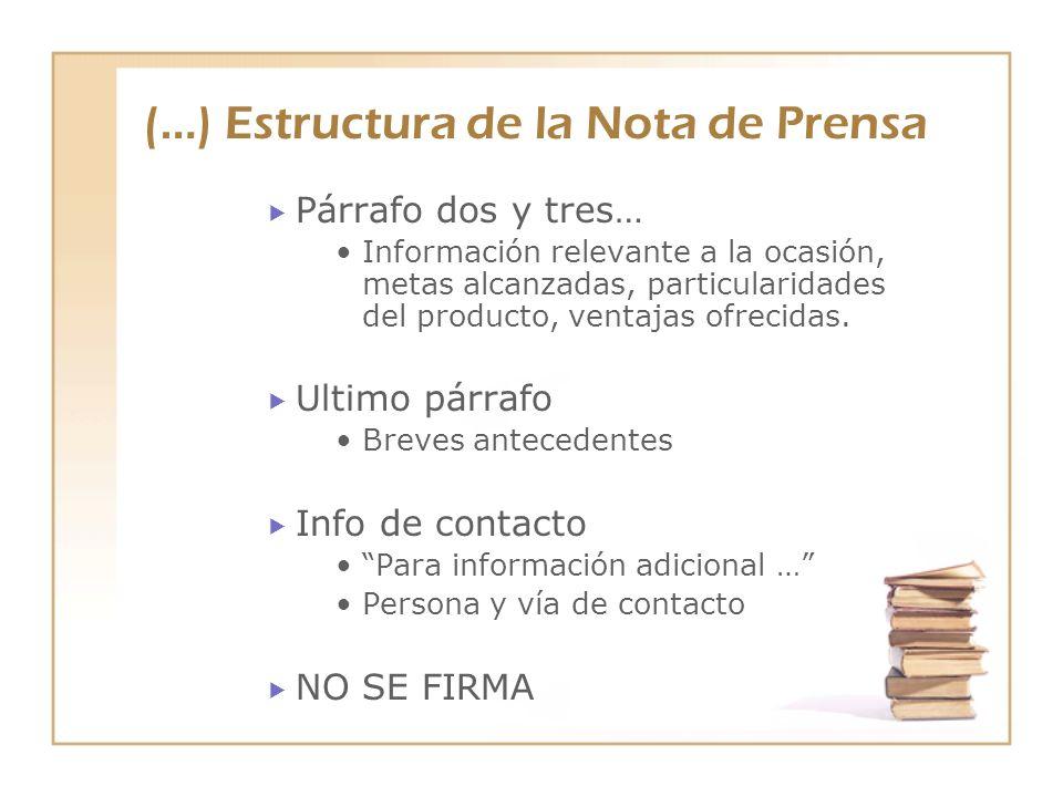 (…) Estructura de la Nota de Prensa Párrafo dos y tres… Información relevante a la ocasión, metas alcanzadas, particularidades del producto, ventajas