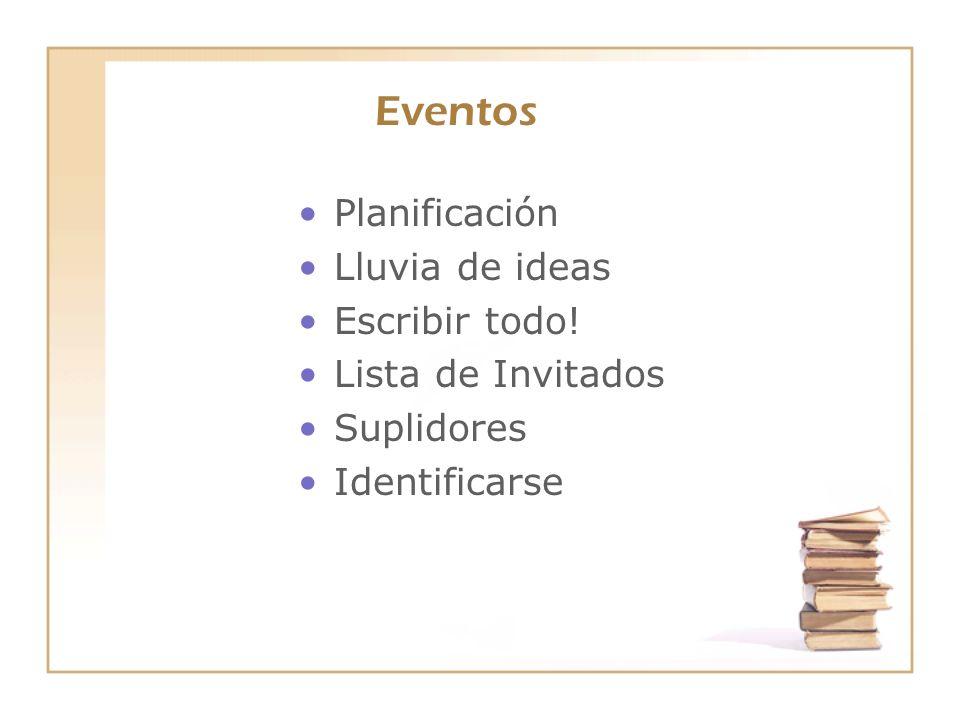 Eventos Planificación Lluvia de ideas Escribir todo! Lista de Invitados Suplidores Identificarse