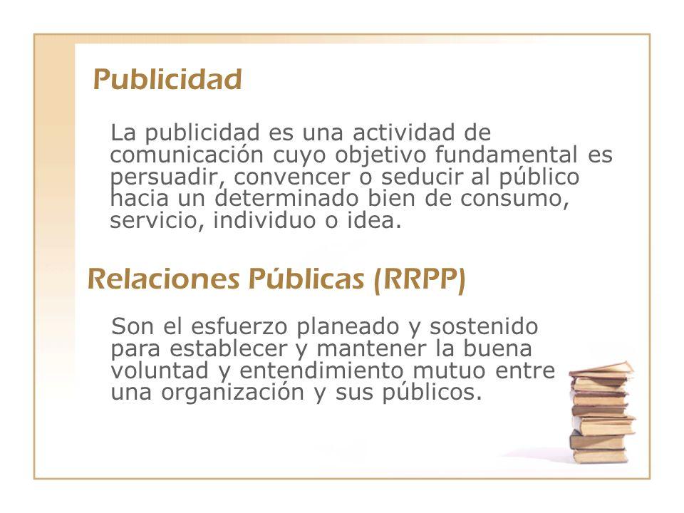 Relaciones Publicas Son el esfuerzo planeado y sostenido para establecer y mantener la buena voluntad y entendimiento mutuo entre una organización y sus públicos.