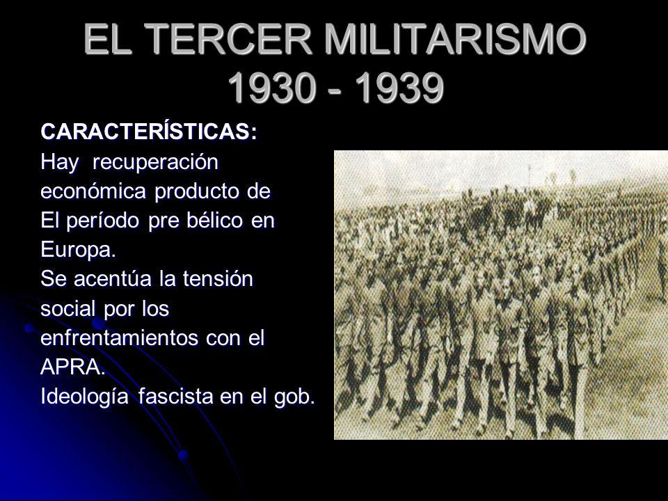 EL TERCER MILITARISMO 1930 - 1939 CARACTERÍSTICAS: Hay recuperación económica producto de El período pre bélico en Europa.