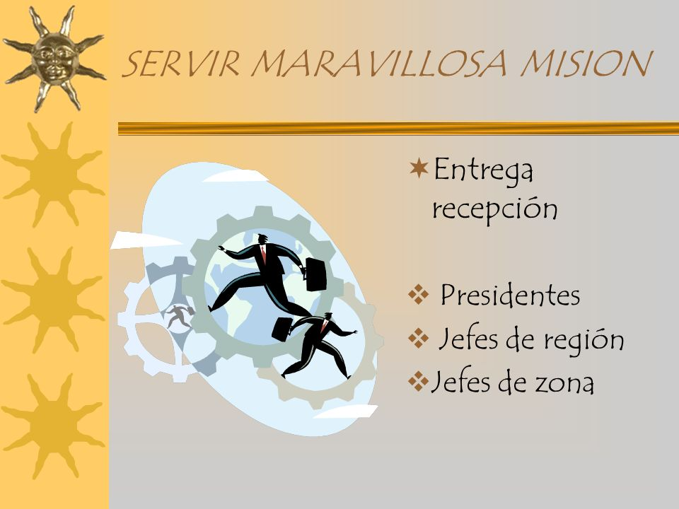 SERVIR MARAVILLOSA MISION Entrega recepción Presidentes Jefes de región Jefes de zona