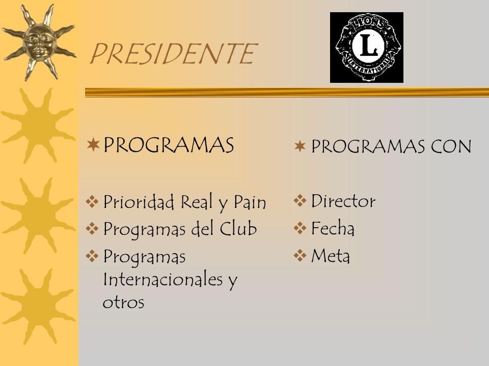 PRESIDENTE PROGRAMAS Prioridad Real y Pain Programas del Club Programas Internacionales y otros PROGRAMAS CON Director Fecha Meta