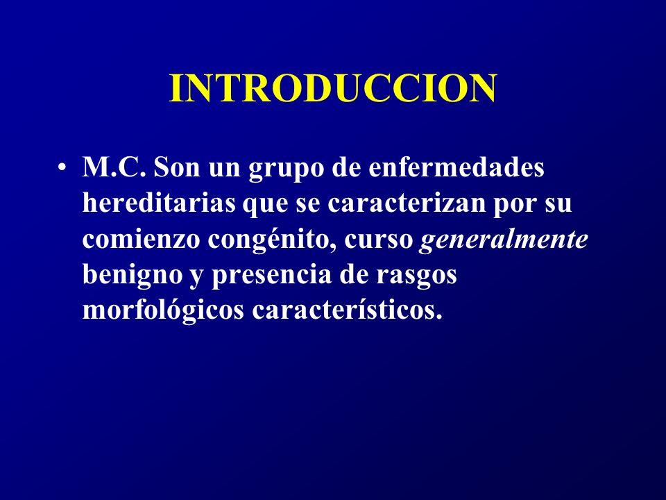 INTRODUCCION M.C. Son un grupo de enfermedades hereditarias que se caracterizan por su comienzo congénito, curso generalmente benigno y presencia de r