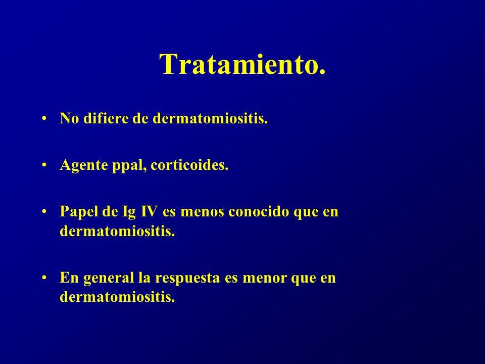Tratamiento. No difiere de dermatomiositis. Agente ppal, corticoides. Papel de Ig IV es menos conocido que en dermatomiositis. En general la respuesta