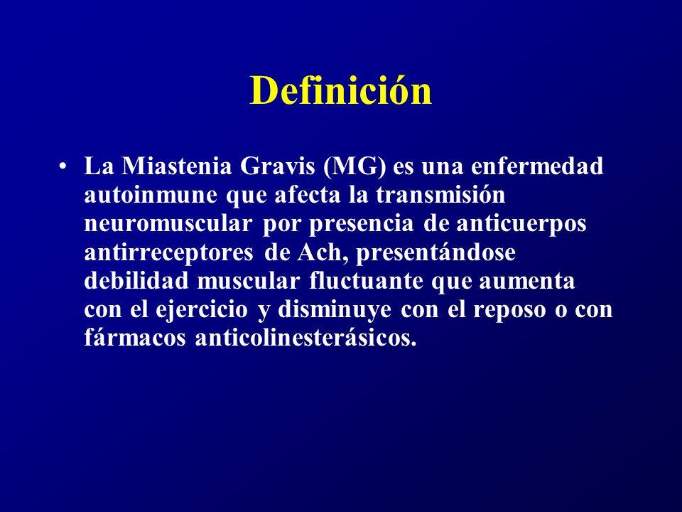 Definición La Miastenia Gravis (MG) es una enfermedad autoinmune que afecta la transmisión neuromuscular por presencia de anticuerpos antirreceptores