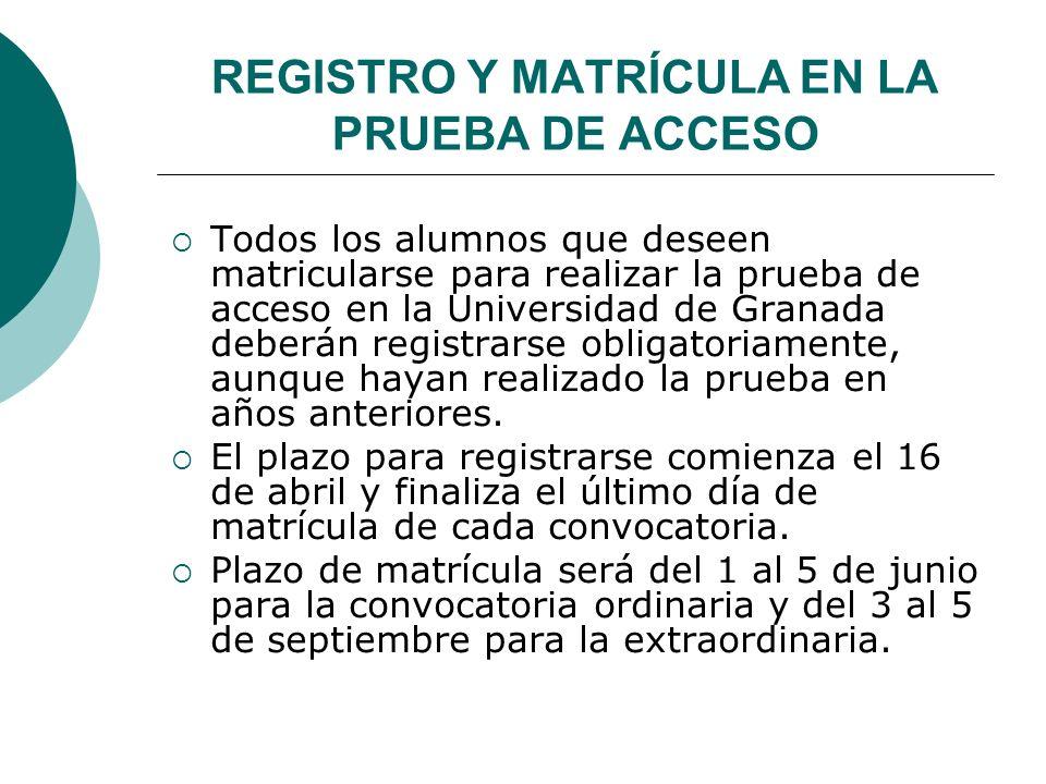 REGISTRO Y MATRÍCULA EN LA PRUEBA DE ACCESO Todos los alumnos que deseen matricularse para realizar la prueba de acceso en la Universidad de Granada d