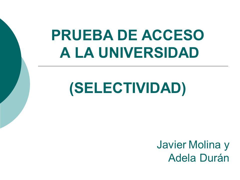 PRUEBA DE ACCESO A LA UNIVERSIDAD (SELECTIVIDAD) Javier Molina y Adela Durán
