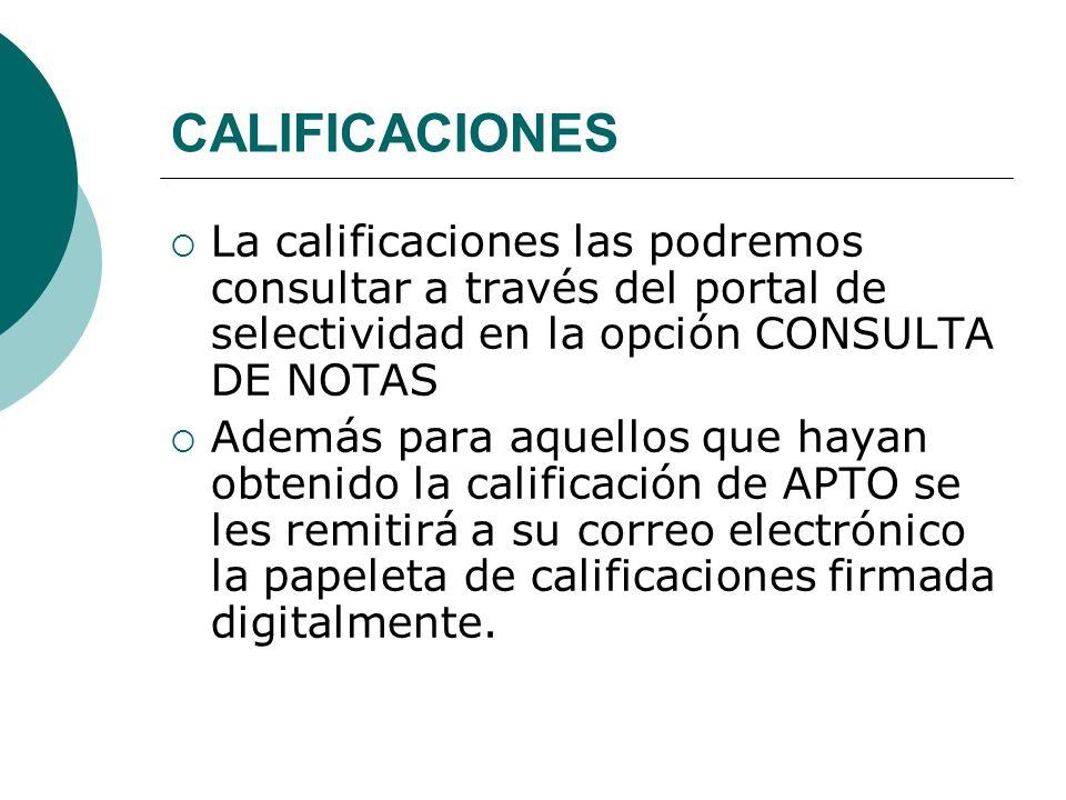 CALIFICACIONES La calificaciones las podremos consultar a través del portal de selectividad en la opción CONSULTA DE NOTAS Además para aquellos que ha