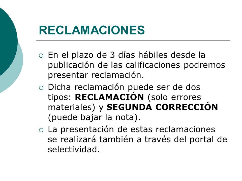 RECLAMACIONES En el plazo de 3 días hábiles desde la publicación de las calificaciones podremos presentar reclamación. Dicha reclamación puede ser de