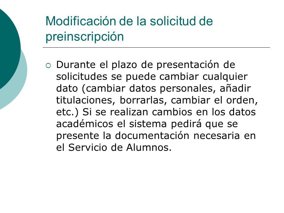 Modificación de la solicitud de preinscripción Durante el plazo de presentación de solicitudes se puede cambiar cualquier dato (cambiar datos personal