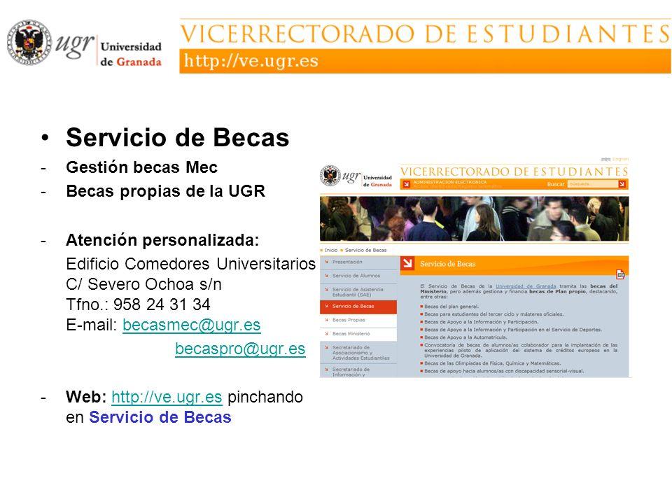Servicio de Becas -Gestión becas Mec -Becas propias de la UGR -Atención personalizada: Edificio Comedores Universitarios C/ Severo Ochoa s/n Tfno.: 95