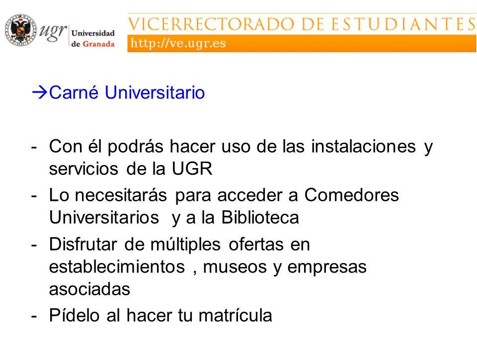 Carné Universitario -Con él podrás hacer uso de las instalaciones y servicios de la UGR -Lo necesitarás para acceder a Comedores Universitarios y a la