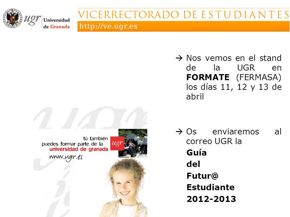 Nos vemos en el stand de la UGR en FORMATE (FERMASA) los días 11, 12 y 13 de abril Os enviaremos al correo UGR la Guía del Futur@ Estudiante 2012-2013