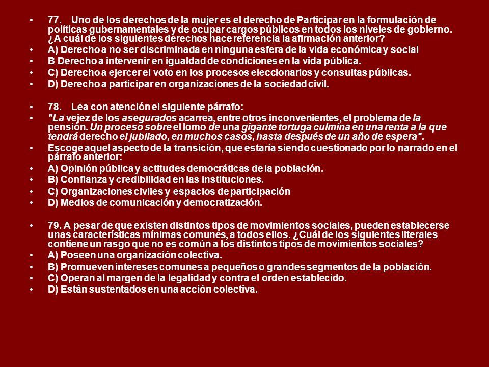 77. Uno de los derechos de la mujer es el derecho de Participar en la formulación de políticas gubernamentales y de ocupar cargos públicos en todos lo