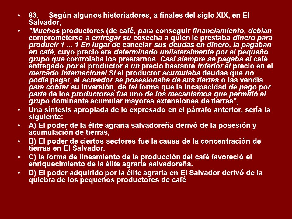 83. Según algunos historiadores, a finales del siglo XIX, en El Salvador,