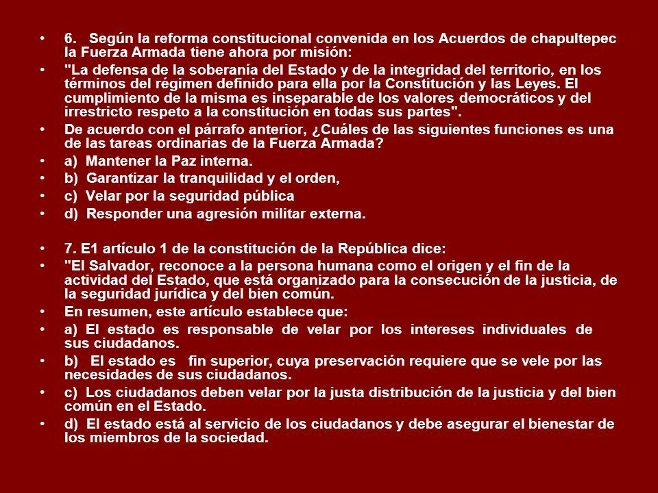 6. Según la reforma constitucional convenida en los Acuerdos de chapultepec la Fuerza Armada tiene ahora por misión: