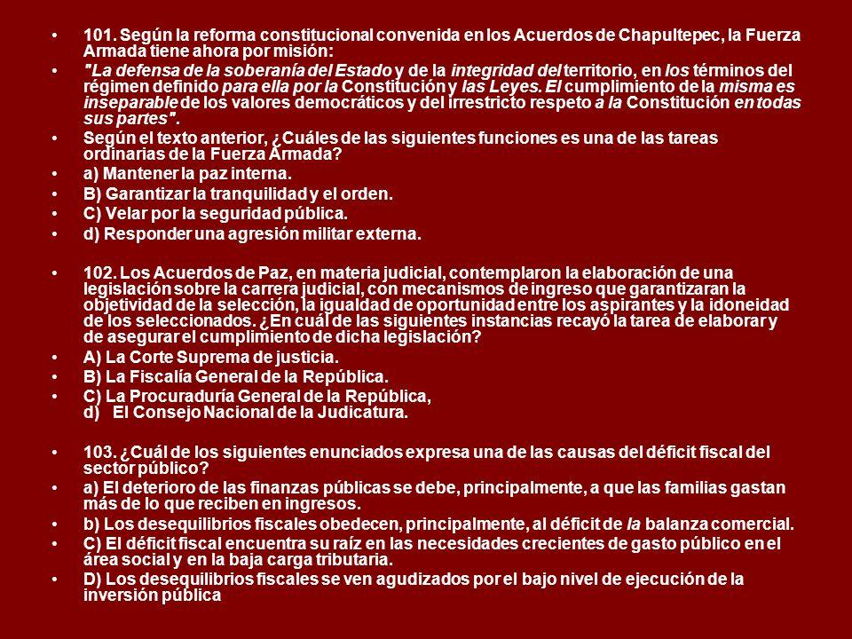 101. Según la reforma constitucional convenida en los Acuerdos de Chapultepec, la Fuerza Armada tiene ahora por misión: