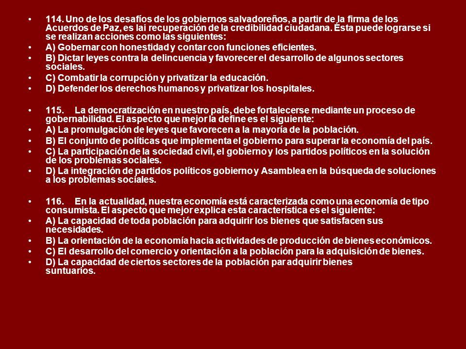 114. Uno de los desafíos de los gobiernos salvadoreños, a partir de la firma de los Acuerdos de Paz, es lai recuperación de la credibilidad ciudadana.
