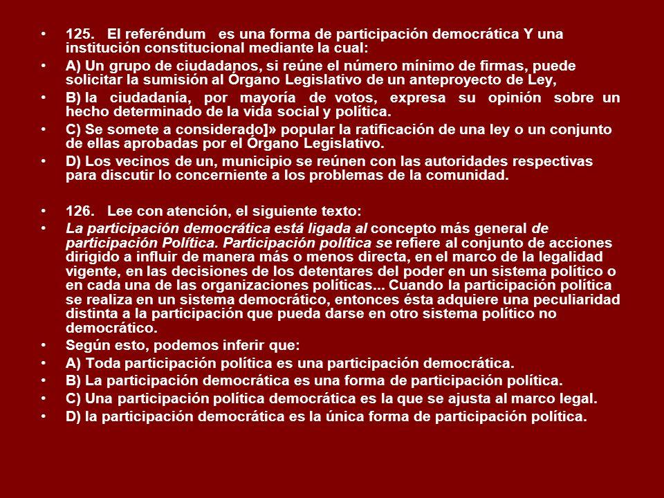 125.El referéndum es una forma de participación democrática Y una institución constitucional mediante la cual: A) Un grupo de ciudadanos, si reúne el