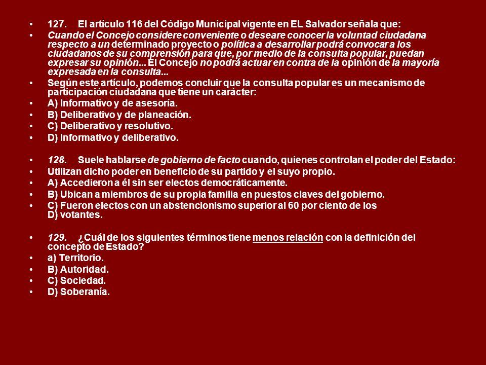 127.El artículo 116 del Código Municipal vigente en EL Salvador señala que: Cuando el Concejo considere conveniente o deseare conocer la voluntad ciud