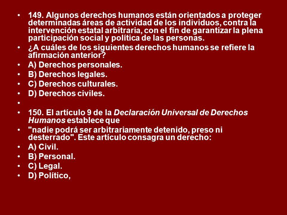 149.Algunos derechos humanos están orientados a proteger determinadas áreas de actividad de los individuos, contra la intervención estatal arbitraria,
