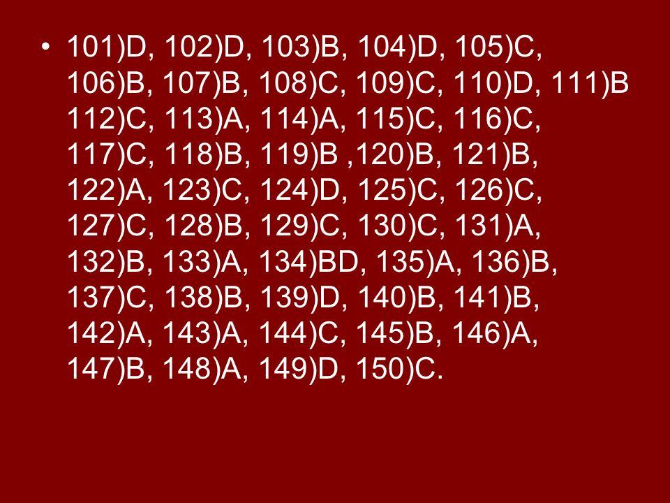 101)D, 102)D, 103)B, 104)D, 105)C, 106)B, 107)B, 108)C, 109)C, 110)D, 111)B 112)C, 113)A, 114)A, 115)C, 116)C, 117)C, 118)B, 119)B,120)B, 121)B, 122)A