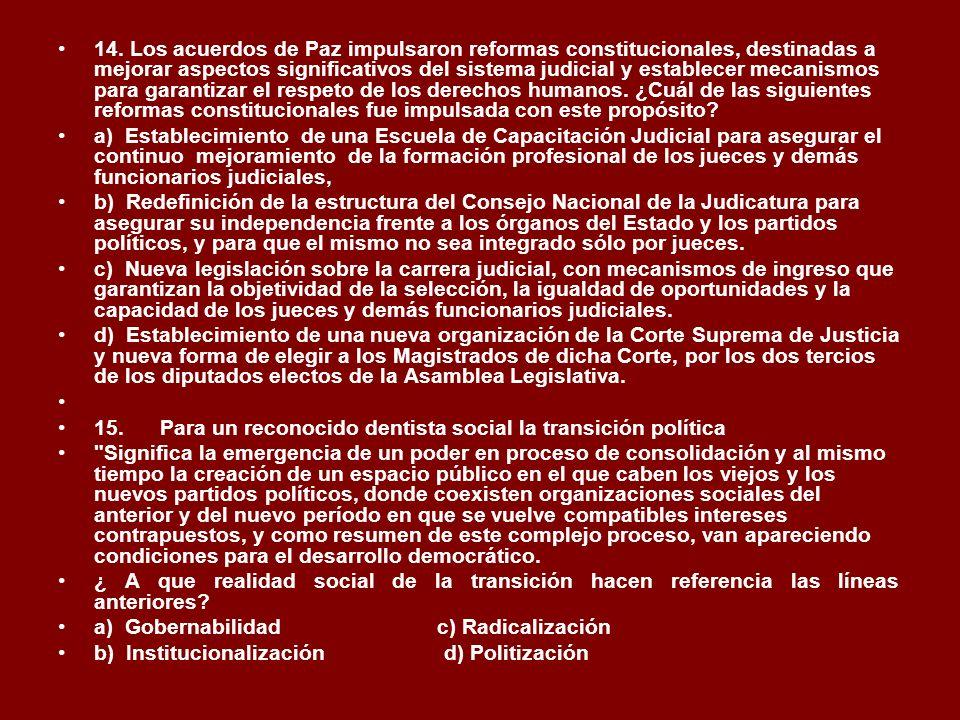 14. Los acuerdos de Paz impulsaron reformas constitucionales, destinadas a mejorar aspectos significativos del sistema judicial y establecer mecanismo