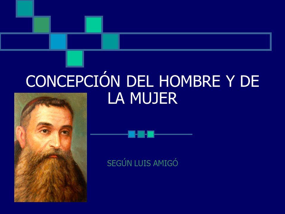 CONCEPCIÓN DEL HOMBRE Y DE LA MUJER SEGÚN LUIS AMIGÓ