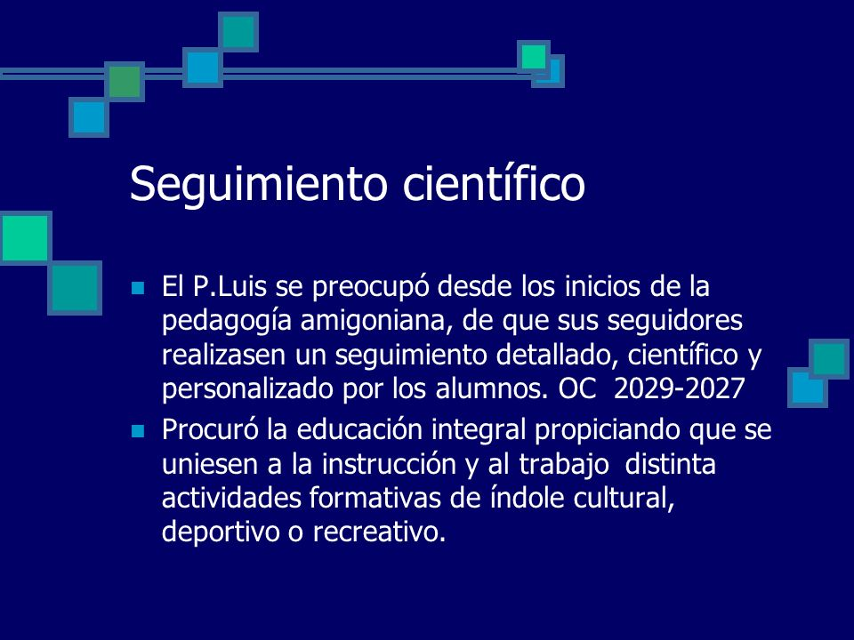 Seguimiento científico El P.Luis se preocupó desde los inicios de la pedagogía amigoniana, de que sus seguidores realizasen un seguimiento detallado,