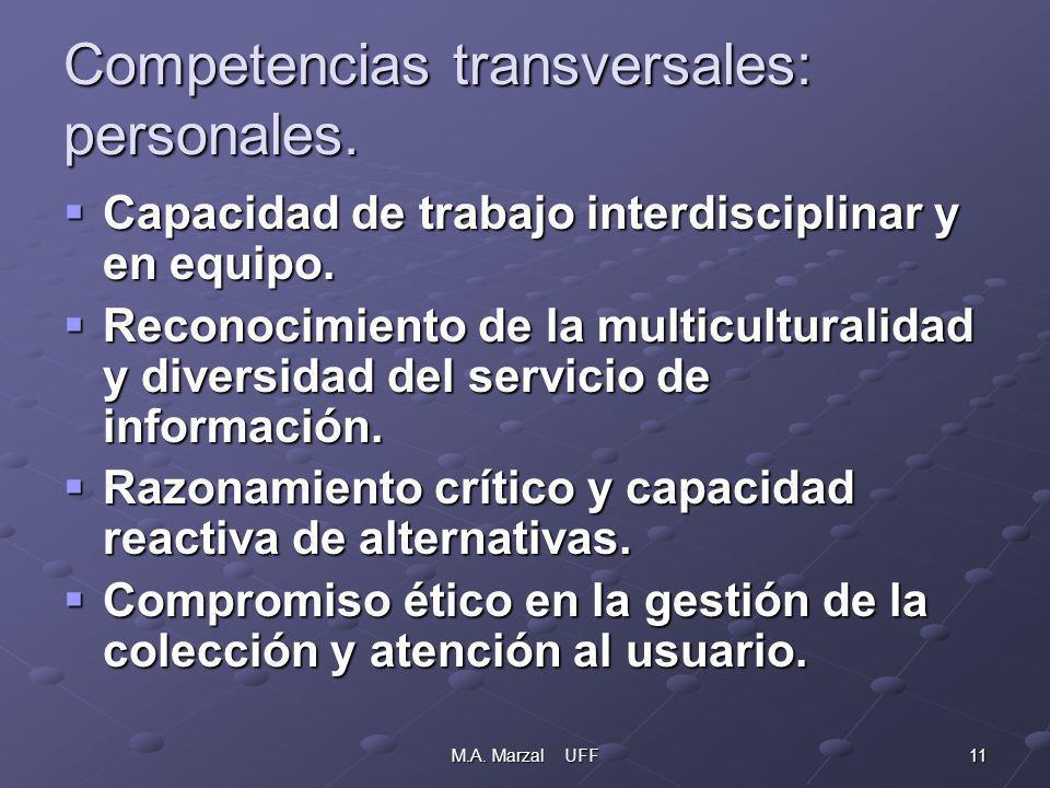 11M.A. Marzal UFF Competencias transversales: personales. Capacidad de trabajo interdisciplinar y en equipo. Capacidad de trabajo interdisciplinar y e