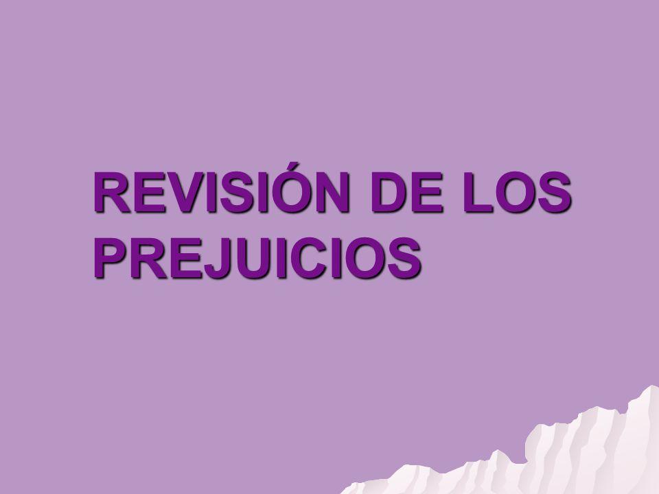REVISIÓN DE LOS PREJUICIOS
