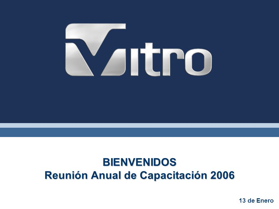 BIENVENIDOS Reunión Anual de Capacitación 2006 13 de Enero