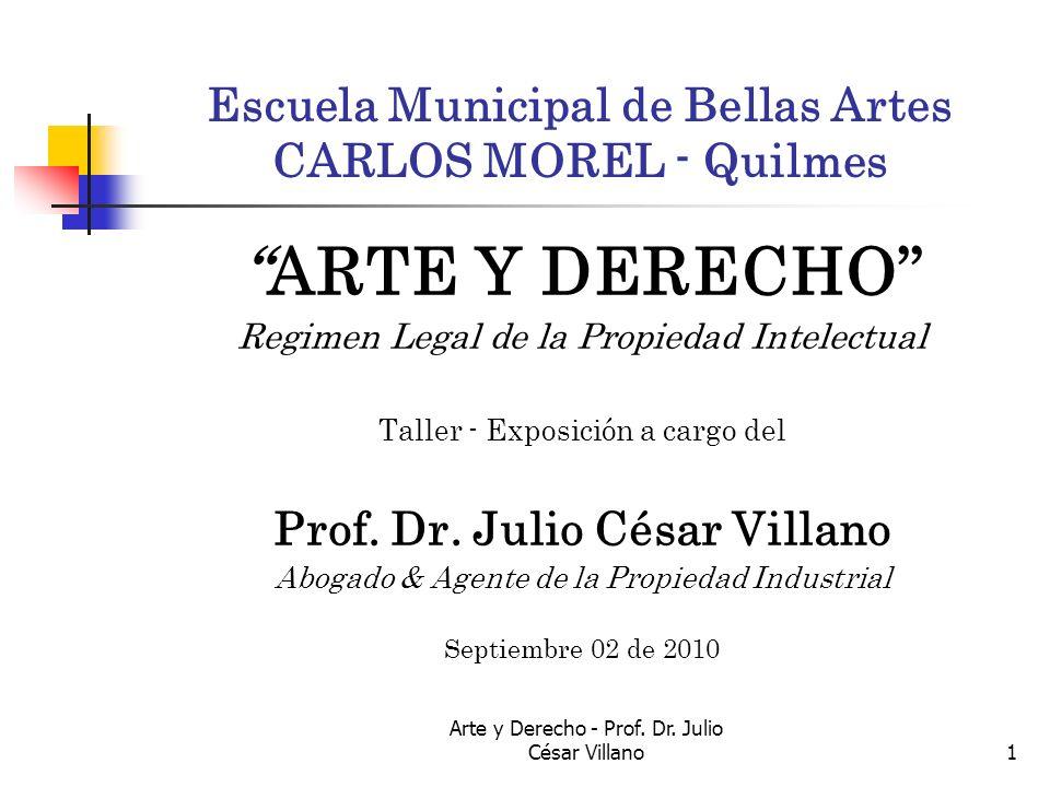 Arte y Derecho - Prof. Dr. Julio César Villano1 Escuela Municipal de Bellas Artes CARLOS MOREL - Quilmes ARTE Y DERECHO Regimen Legal de la Propiedad