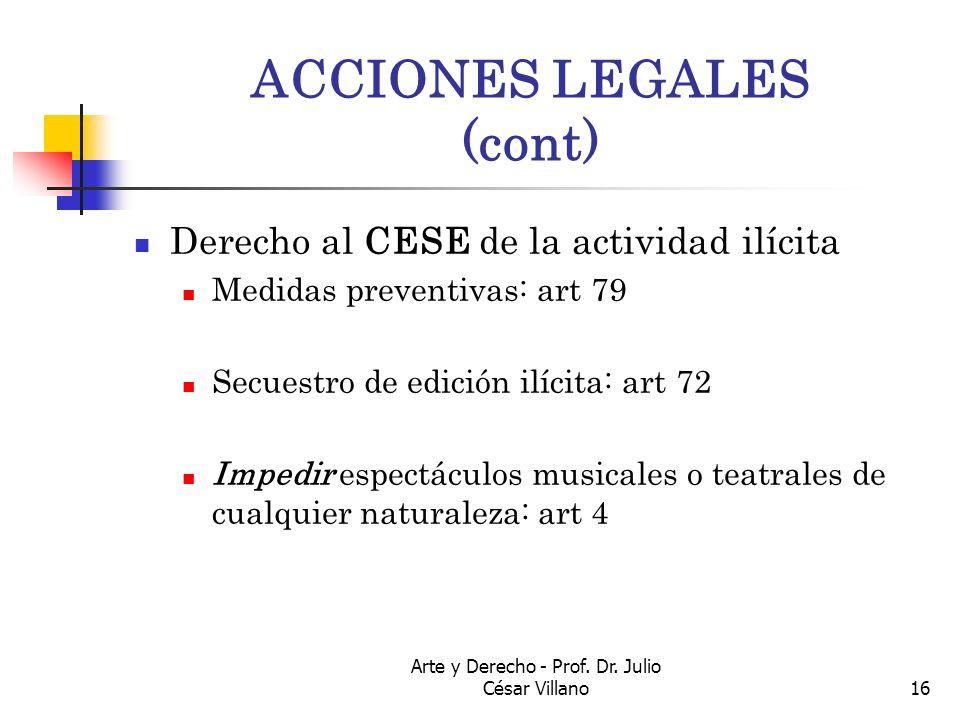Arte y Derecho - Prof. Dr. Julio César Villano16 ACCIONES LEGALES (cont) Derecho al CESE de la actividad ilícita Medidas preventivas: art 79 Secuestro