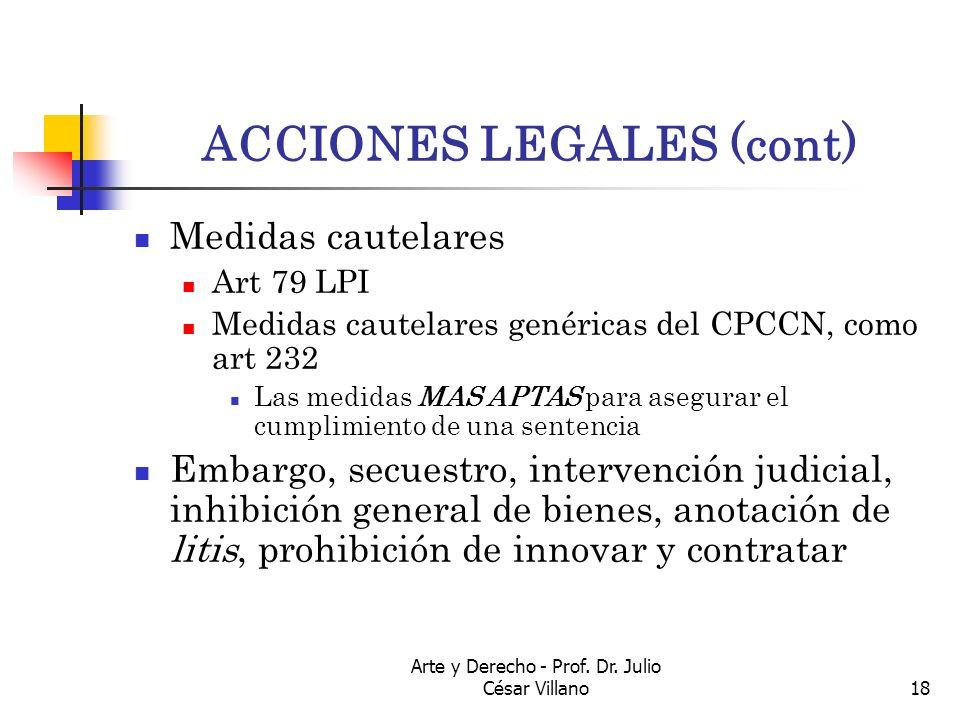 Arte y Derecho - Prof. Dr. Julio César Villano18 ACCIONES LEGALES (cont) Medidas cautelares Art 79 LPI Medidas cautelares genéricas del CPCCN, como ar