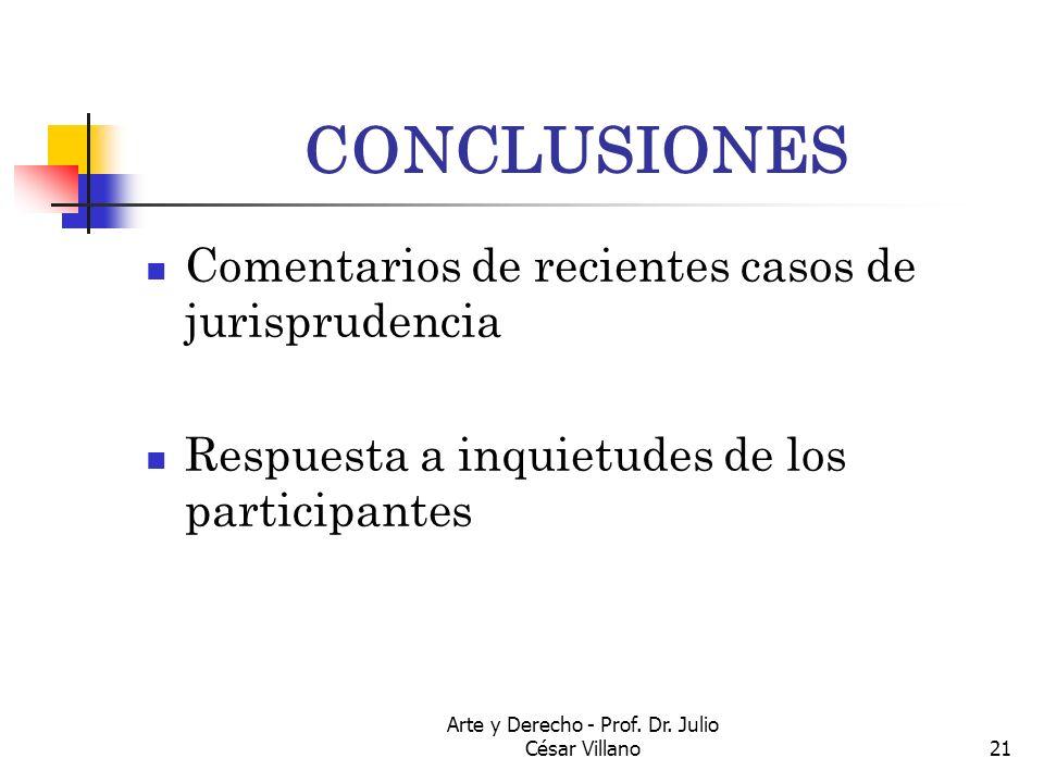 Arte y Derecho - Prof. Dr. Julio César Villano21 CONCLUSIONES Comentarios de recientes casos de jurisprudencia Respuesta a inquietudes de los particip
