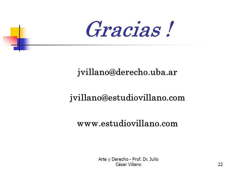Arte y Derecho - Prof. Dr. Julio César Villano22 Gracias ! jvillano@derecho.uba.ar jvillano@estudiovillano.com www.estudiovillano.com
