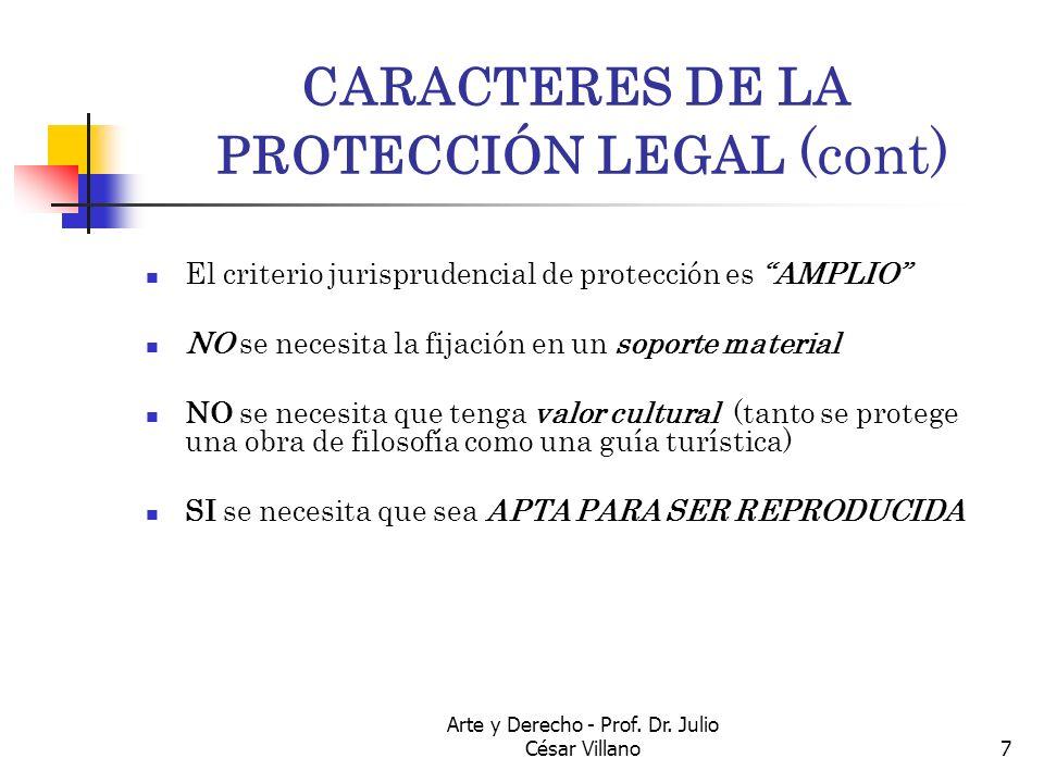 Arte y Derecho - Prof. Dr. Julio César Villano7 CARACTERES DE LA PROTECCIÓN LEGAL (cont) El criterio jurisprudencial de protección es AMPLIO NO se nec