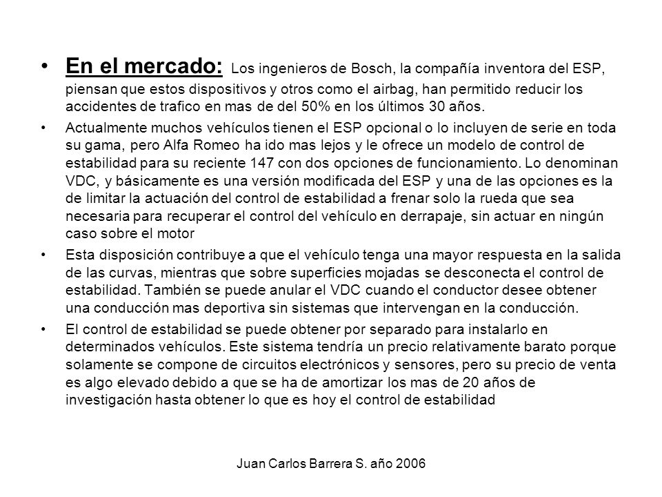 Juan Carlos Barrera S. año 2006 En el mercado: Los ingenieros de Bosch, la compañía inventora del ESP, piensan que estos dispositivos y otros como el